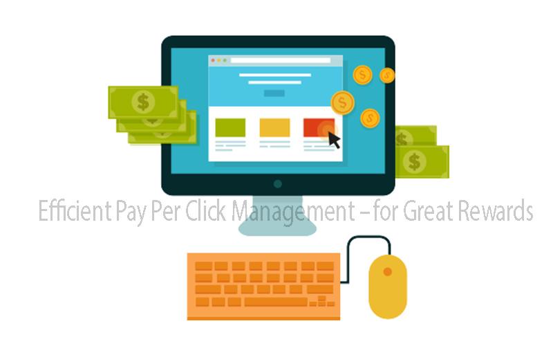 Efficient Pay Per Click Management – for Great Rewards