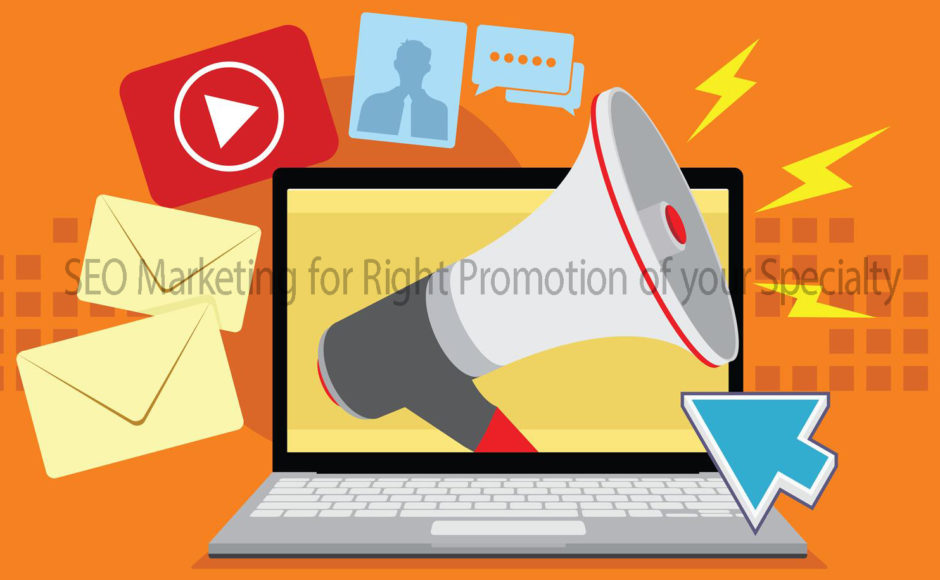 SEO Marketing for Right Promotion of your Specialty
