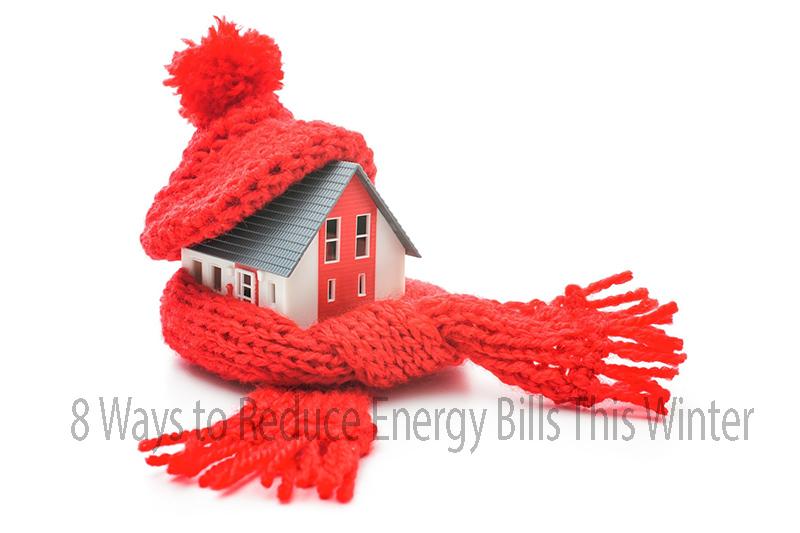 8 Ways to Reduce Energy Bills This Winter