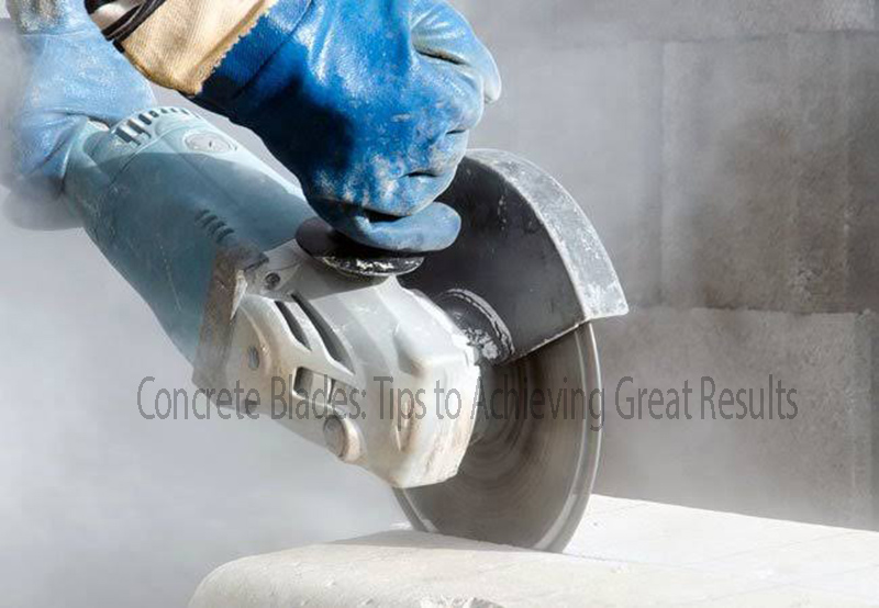 Concrete Blades: Tips to Achieving Great Results