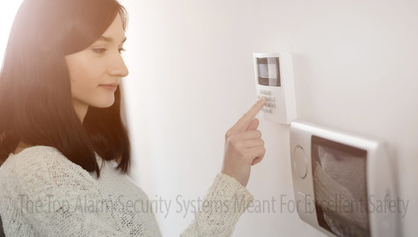 The Top Alarm Security Systems Meant For Excellent Safety
